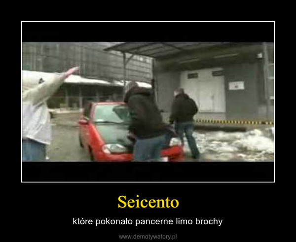 Seicento – które pokonało pancerne limo brochy