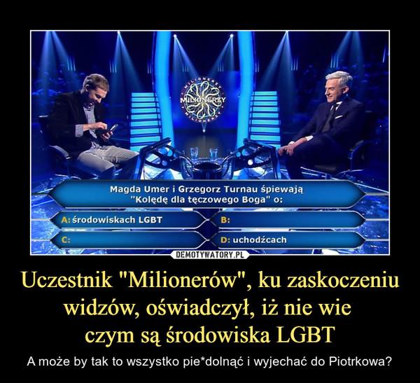 """Uczestnik """"Milionerów"""", ku zaskoczeniu widzów, oświadczył, iż nie wie czym są środowiska LGBT – A może by tak to wszystko pie*dolnąć i wyjechać do Piotrkowa?"""