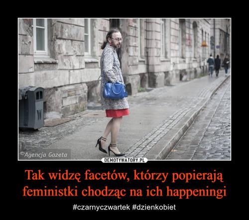 Tak widzę facetów, którzy popierają feministki chodząc na ich happeningi