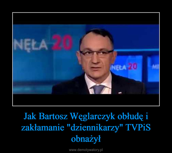 """Jak Bartosz Węglarczyk obłudę i zakłamanie """"dziennikarzy"""" TVPiS obnażył –"""