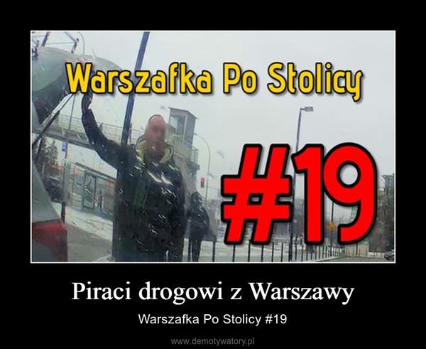 Piraci drogowi z Warszawy – Warszafka Po Stolicy #19