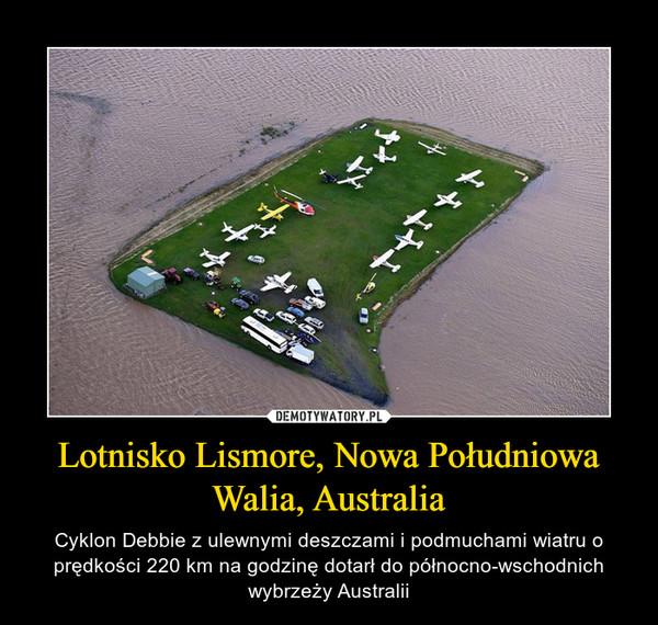 Lotnisko Lismore, Nowa Południowa Walia, Australia – Cyklon Debbie z ulewnymi deszczami i podmuchami wiatru o prędkości 220 km na godzinę dotarł do północno-wschodnich wybrzeży Australii