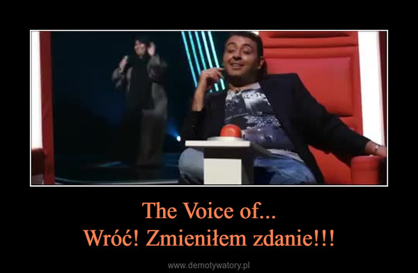 The Voice of...Wróć! Zmieniłem zdanie!!! –