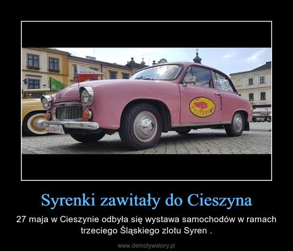 Syrenki zawitały do Cieszyna – 27 maja w Cieszynie odbyła się wystawa samochodów w ramach trzeciego Śląskiego zlotu Syren .
