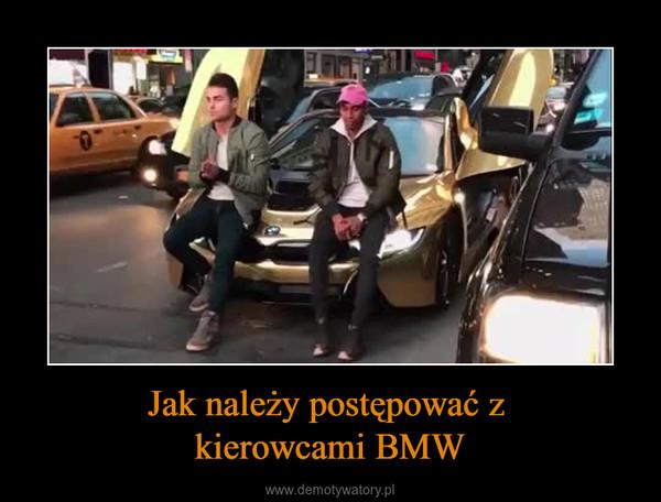 Jak należy postępować z kierowcami BMW –