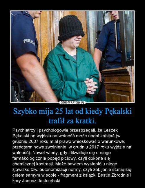 Szybko mija 25 lat od kiedy Pękalski trafił za kratki.