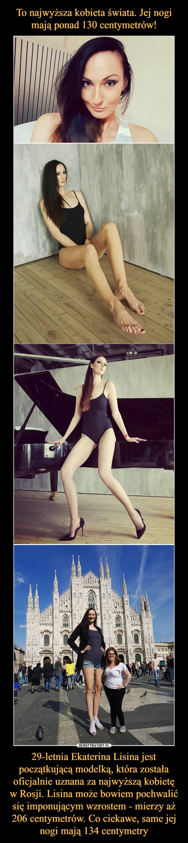 29-letnia Ekaterina Lisina jest początkującą modelką, która została oficjalnie uznana za najwyższą kobietę w Rosji. Lisina może bowiem pochwalić się imponującym wzrostem - mierzy aż 206 centymetrów. Co ciekawe, same jej nogi mają 134 centymetry –