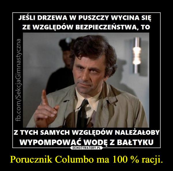 Porucznik Columbo ma 100 % racji. –