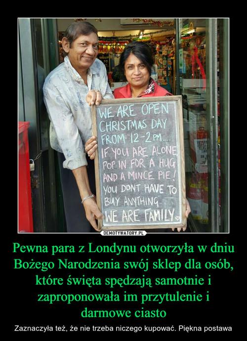 Pewna para z Londynu otworzyła w dniu Bożego Narodzenia swój sklep dla osób, które święta spędzają samotnie i zaproponowała im przytulenie i darmowe ciasto