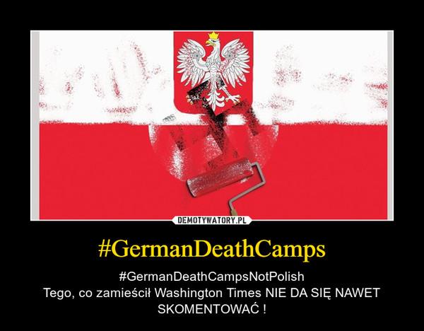 #GermanDeathCamps – #GermanDeathCampsNotPolishTego, co zamieścił Washington Times NIE DA SIĘ NAWET SKOMENTOWAĆ !