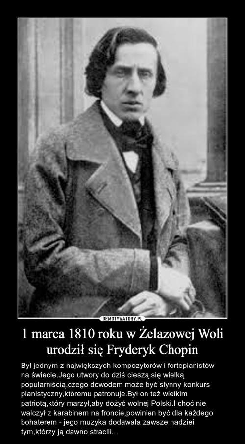 1 marca 1810 roku w Żelazowej Woli urodził się Fryderyk Chopin