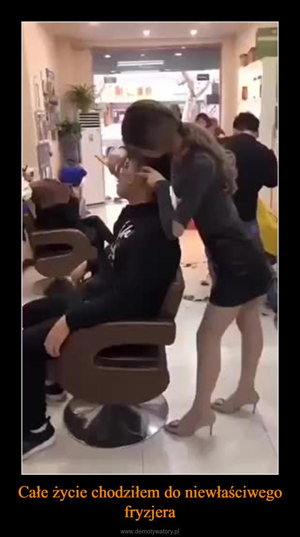 Całe życie chodziłem do niewłaściwego fryzjera –