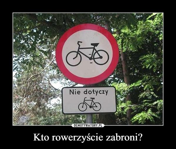 Kto rowerzyście zabroni? –  Nie dotyczy