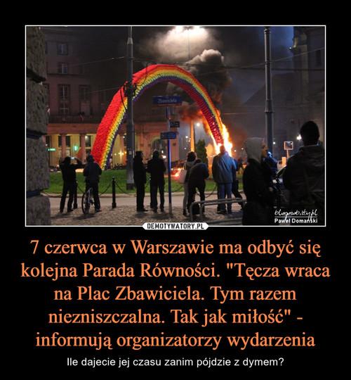 """7 czerwca w Warszawie ma odbyć się kolejna Parada Równości. """"Tęcza wraca na Plac Zbawiciela. Tym razem niezniszczalna. Tak jak miłość"""" - informują organizatorzy wydarzenia"""