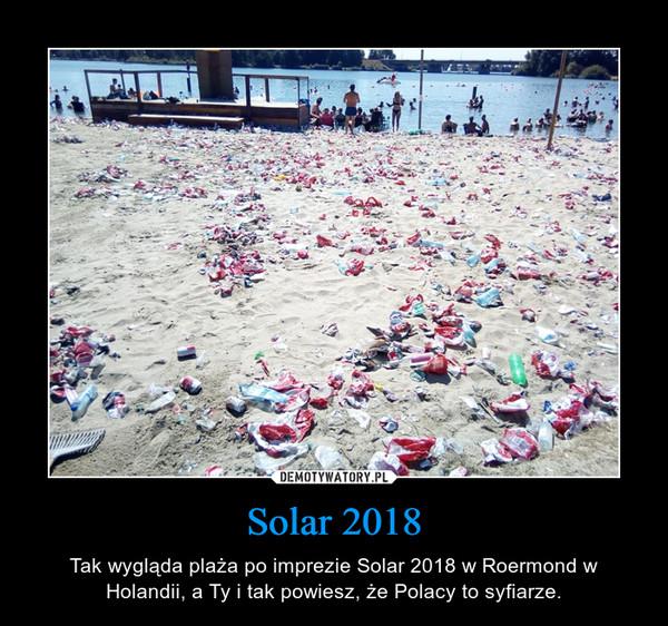 Solar 2018 – Tak wygląda plaża po imprezie Solar 2018 w Roermond w Holandii, a Ty i tak powiesz, że Polacy to syfiarze.