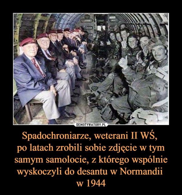 Spadochroniarze, weterani II WŚ, po latach zrobili sobie zdjęcie w tym samym samolocie, z którego wspólnie wyskoczyli do desantu w Normandii w 1944 –