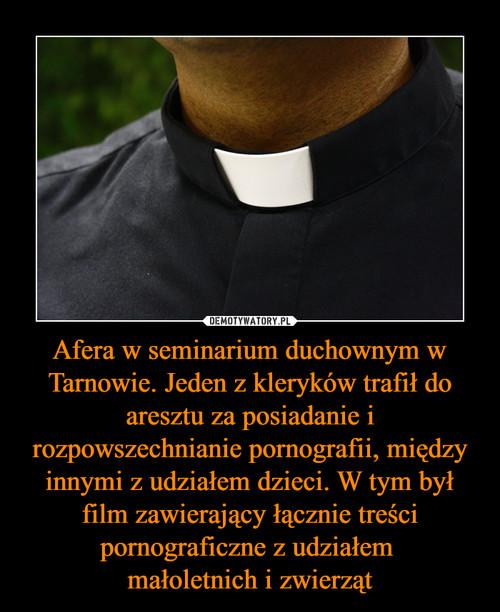 Afera w seminarium duchownym w Tarnowie. Jeden z kleryków trafił do aresztu za posiadanie i rozpowszechnianie pornografii, między innymi z udziałem dzieci. W tym był film zawierający łącznie treści pornograficzne z udziałem  małoletnich i zwierząt