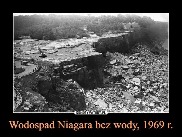 Wodospad Niagara bez wody, 1969 r. –