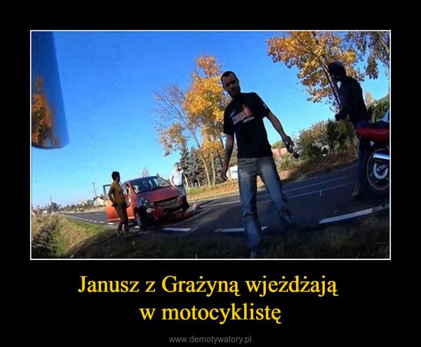 Janusz z Grażyną wjeżdżają w motocyklistę –