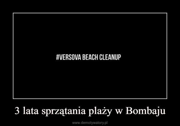 3 lata sprzątania plaży w Bombaju –