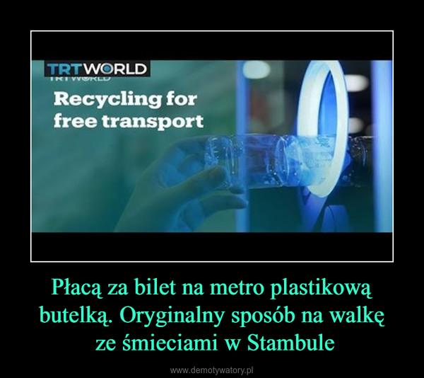 Płacą za bilet na metro plastikową butelką. Oryginalny sposób na walkę ze śmieciami w Stambule –