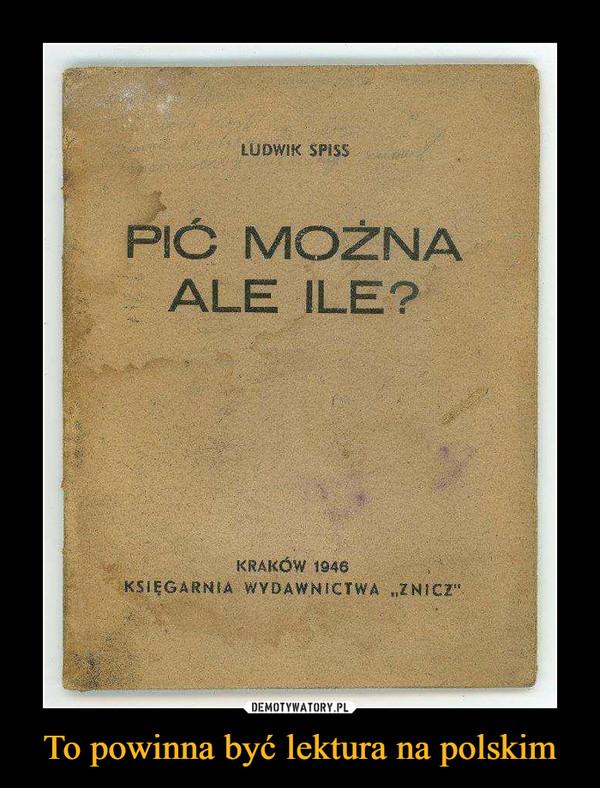 To powinna być lektura na polskim –