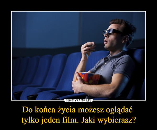 Do końca życia możesz oglądać tylko jeden film. Jaki wybierasz? –