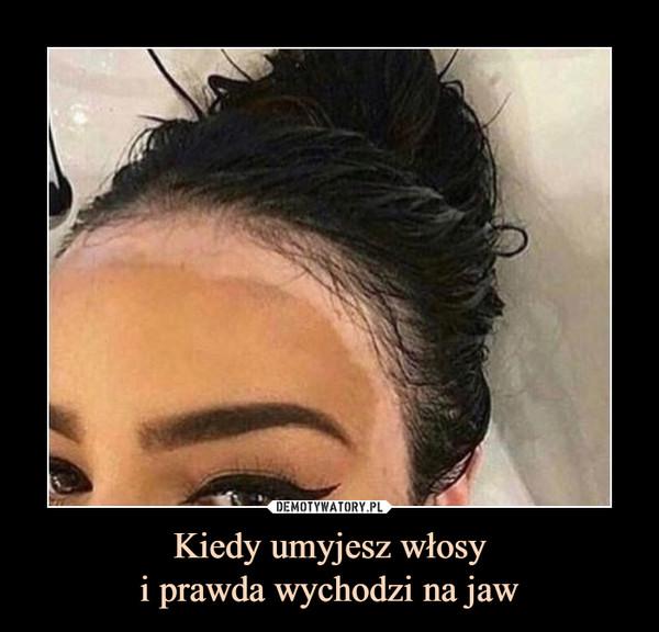 Kiedy umyjesz włosyi prawda wychodzi na jaw –
