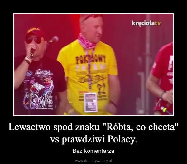 """Lewactwo spod znaku """"Róbta, co chceta"""" vs prawdziwi Polacy. – Bez komentarza"""