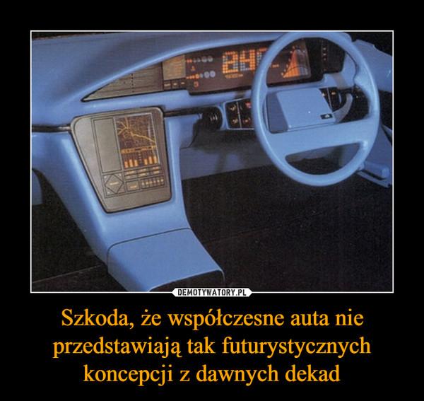 Szkoda, że współczesne auta nie przedstawiają tak futurystycznych koncepcji z dawnych dekad –