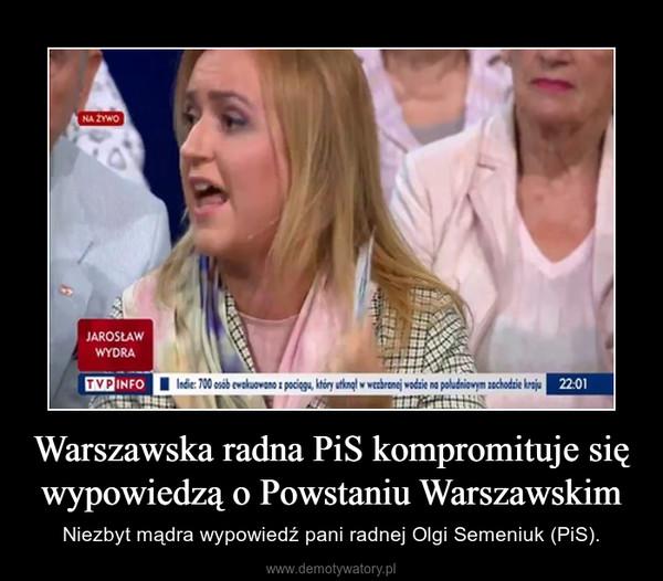 Warszawska radna PiS kompromituje się wypowiedzą o Powstaniu Warszawskim – Niezbyt mądra wypowiedź pani radnej Olgi Semeniuk (PiS).
