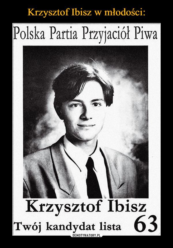 –  Polska Partia Przyjaciół PiwaKrzysztof Ibisz63Twój kandydat lista