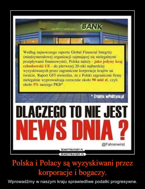 Polska i Polacy są wyzyskiwani przez korporacje i bogaczy.