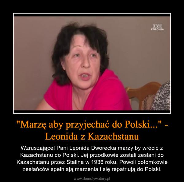 """""""Marzę aby przyjechać do Polski..."""" - Leonida z Kazachstanu – Wzruszające! Pani Leonida Dworecka marzy by wrócić z Kazachstanu do Polski. Jej przodkowie zostali zesłani do Kazachstanu przez Stalina w 1936 roku. Powoli potomkowie zesłańców spełniają marzenia i się repatriują do Polski."""