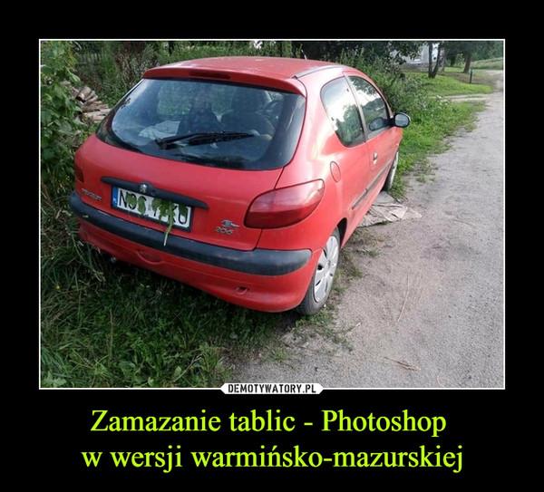 Zamazanie tablic - Photoshop w wersji warmińsko-mazurskiej –