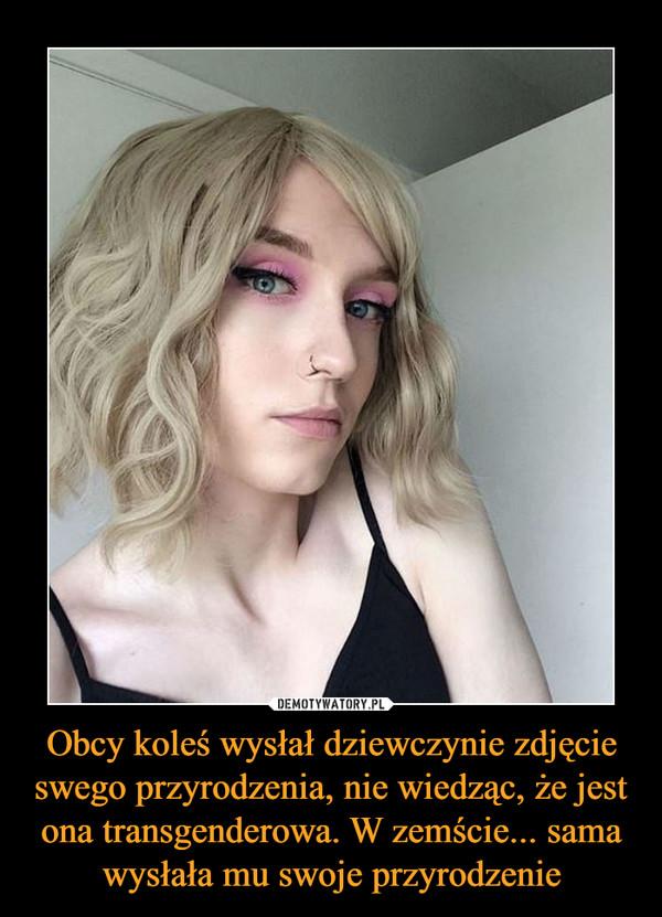 Obcy koleś wysłał dziewczynie zdjęcie swego przyrodzenia, nie wiedząc, że jest ona transgenderowa. W zemście... sama wysłała mu swoje przyrodzenie –