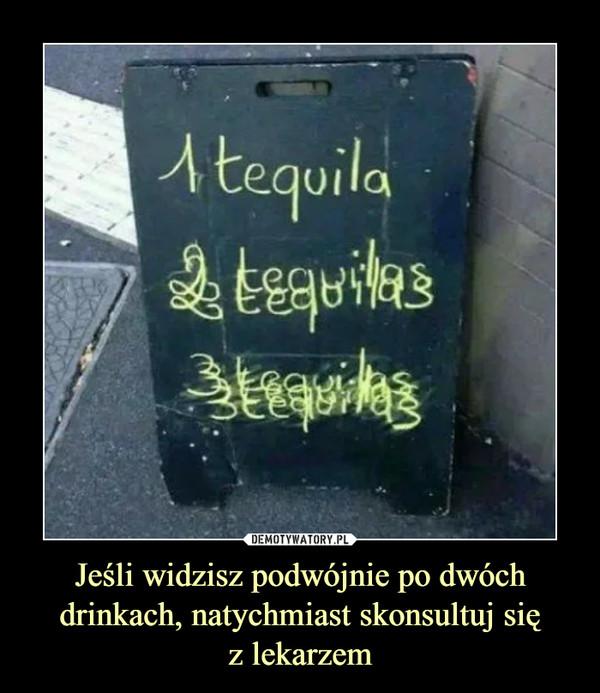 Jeśli widzisz podwójnie po dwóch drinkach, natychmiast skonsultuj sięz lekarzem –