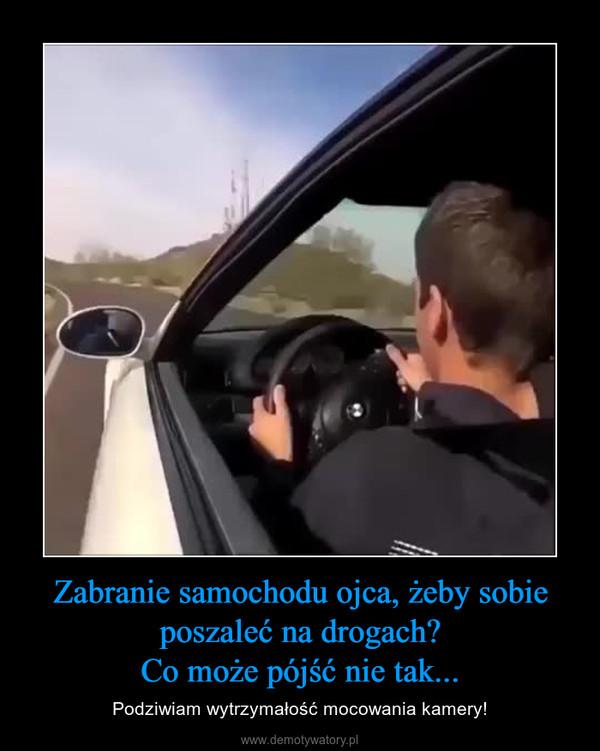 Zabranie samochodu ojca, żeby sobie poszaleć na drogach?Co może pójść nie tak... – Podziwiam wytrzymałość mocowania kamery!