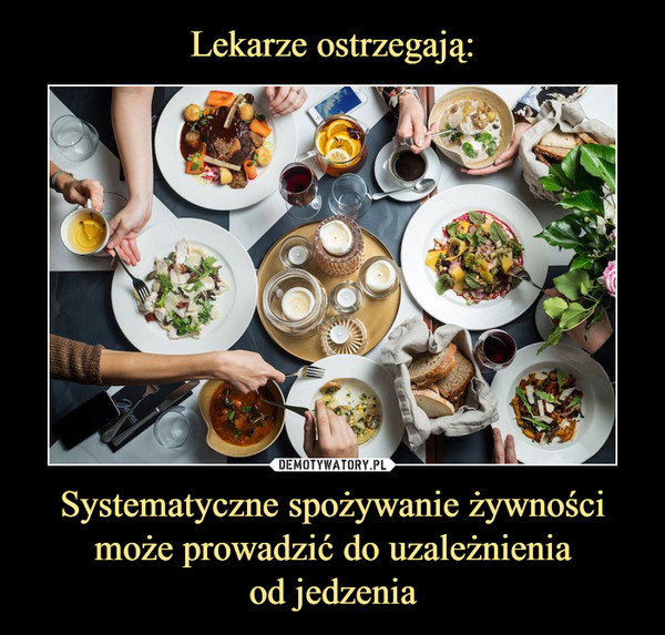 Systematyczne spożywanie żywności może prowadzić do uzależnieniaod jedzenia –