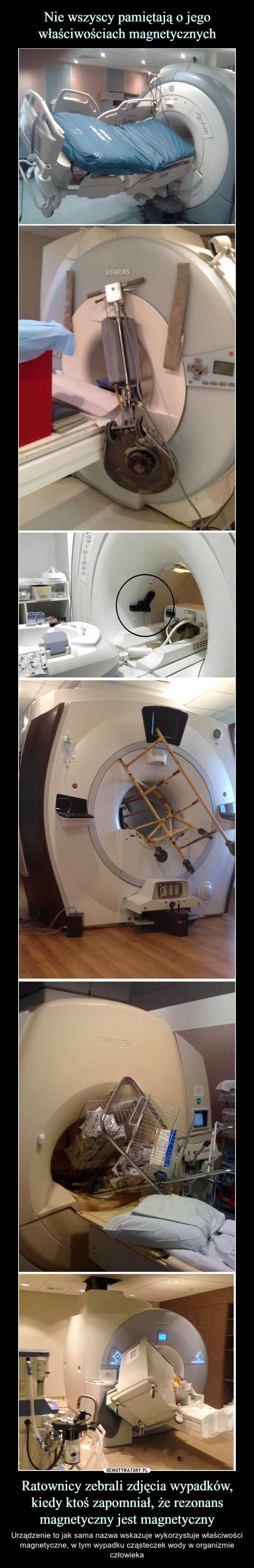Ratownicy zebrali zdjęcia wypadków, kiedy ktoś zapomniał, że rezonans magnetyczny jest magnetyczny – Urządzenie to jak sama nazwa wskazuje wykorzystuje właściwości magnetyczne, w tym wypadku cząsteczek wody w organizmie człowieka