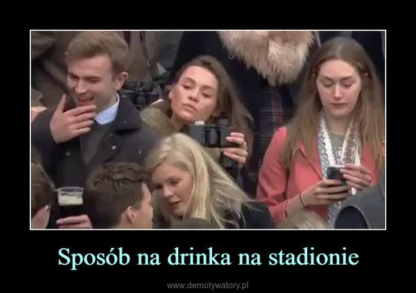 Sposób na drinka na stadionie –