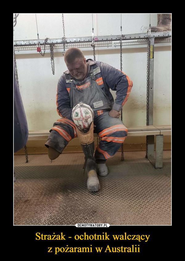 Strażak - ochotnik walczący z pożarami w Australii –