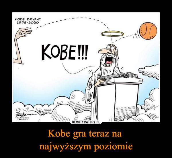 Kobe gra teraz na najwyższym poziomie –