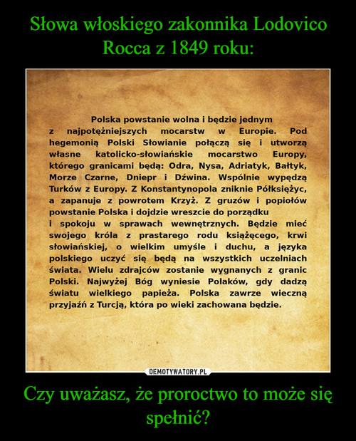 Słowa włoskiego zakonnika Lodovico Rocca z 1849 roku: Czy uważasz, że proroctwo to może się spełnić?