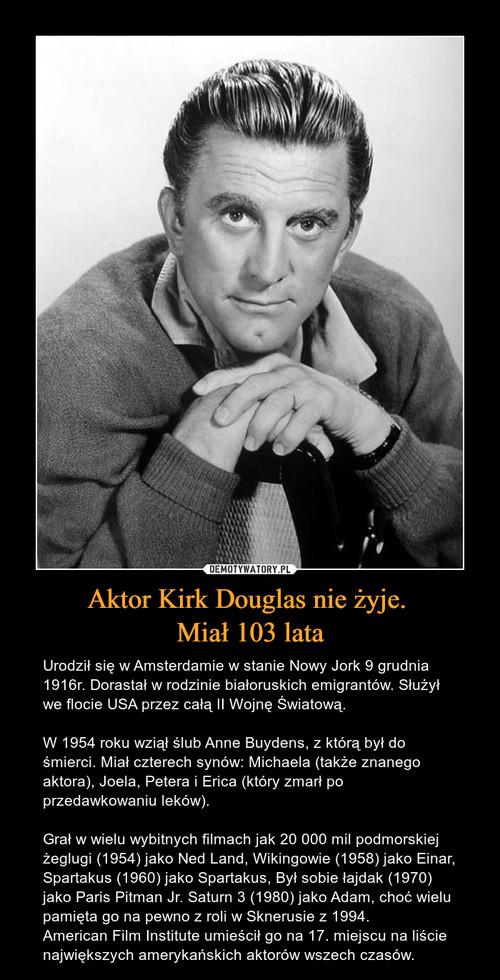 Aktor Kirk Douglas nie żyje.  Miał 103 lata