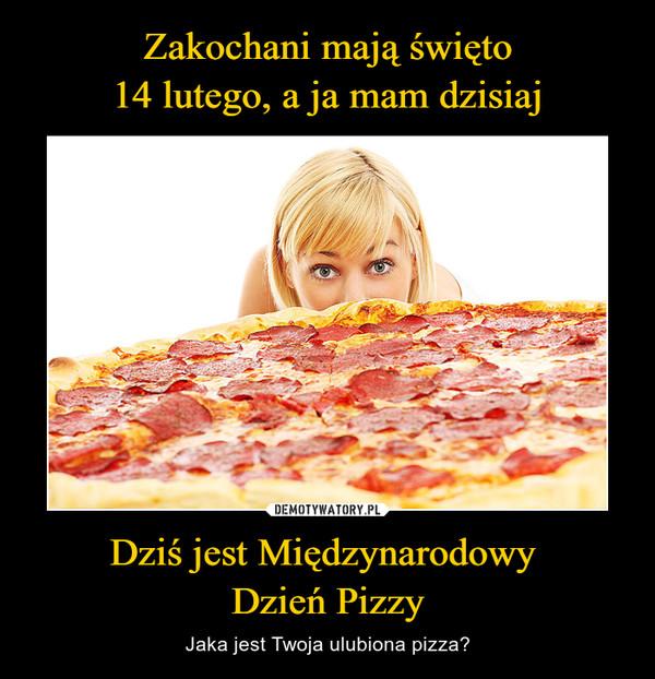 Dziś jest Międzynarodowy Dzień Pizzy – Jaka jest Twoja ulubiona pizza?