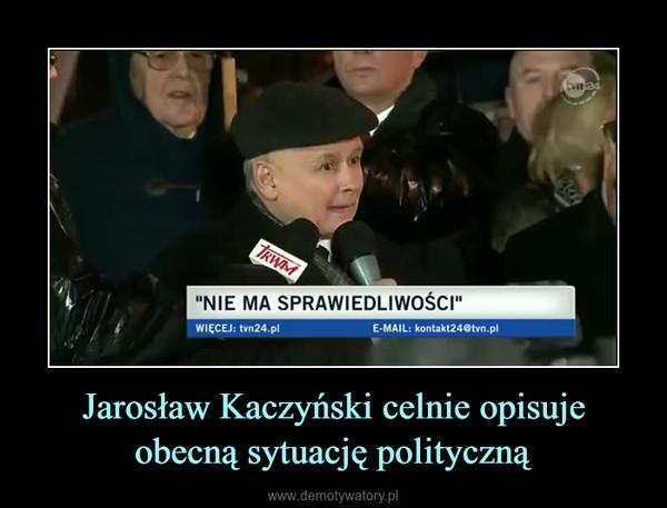 Jarosław Kaczyński celnie opisuje obecną sytuację polityczną –