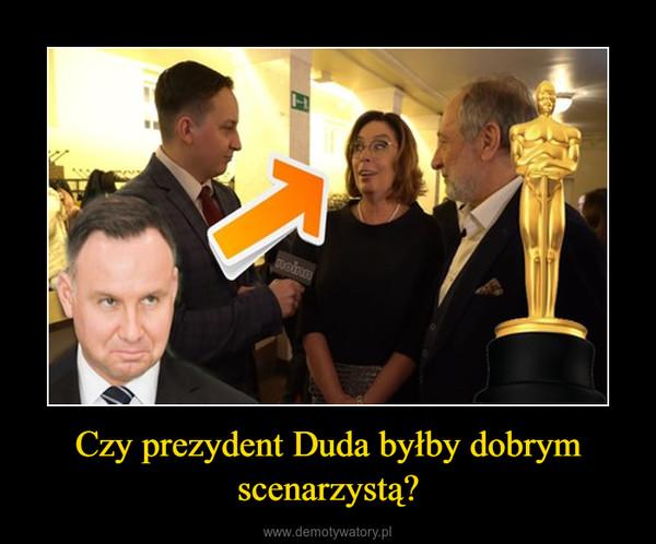 Czy prezydent Duda byłby dobrym scenarzystą? –
