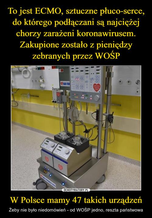 To jest ECMO, sztuczne płuco-serce, do którego podłączani są najciężej chorzy zarażeni koronawirusem. Zakupione zostało z pieniędzy zebranych przez WOŚP W Polsce mamy 47 takich urządzeń