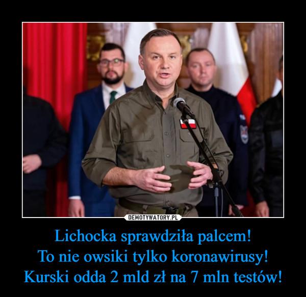 Lichocka sprawdziła palcem!To nie owsiki tylko koronawirusy!Kurski odda 2 mld zł na 7 mln testów! –